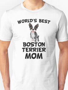 World's Best Boston Terrier Mom Unisex T-Shirt