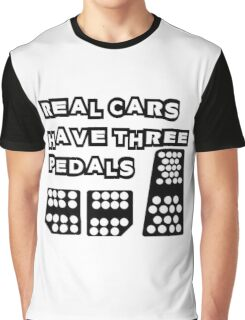 real cars have three pedals Graphic T-Shirt