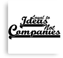 """Loyal To Ideas, Not Companies"" Merchandise Canvas Print"