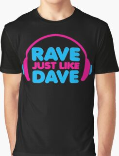 Rave Like Dave Music Quote Graphic T-Shirt