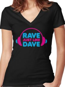 Rave Like Dave Music Quote Women's Fitted V-Neck T-Shirt