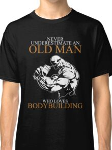 Never Underestimate An Old Man Bodybuilding Classic T-Shirt
