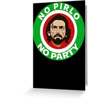 No Pirlo, No Party (Italy) Greeting Card