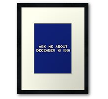 Ask me about December 16 1991 Framed Print