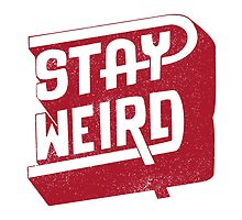 STAY WEIRD by Magdalena Mikos