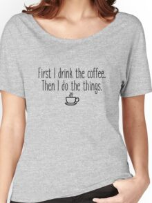 Gilmore Girls - First I drink the coffee Women's Relaxed Fit T-Shirt