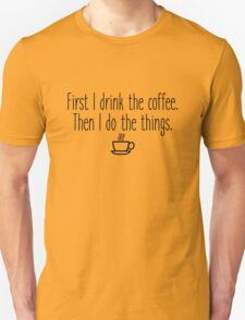 Gilmore Girls - First I drink the coffee Unisex T-Shirt