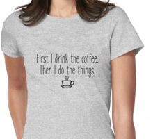 Gilmore Girls - First I drink the coffee Womens Fitted T-Shirt