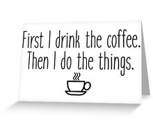 Gilmore Girls - First I drink the coffee Greeting Card