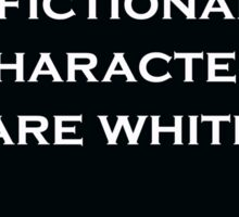 """""""Not All Fictional Characters Are White"""" Sticker"""