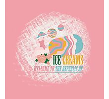 Welcome to the Republic of Ice Creams Photographic Print