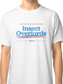 I For One Welcome Our New Insect Overlords 2016 T-Shirt Classic T-Shirt