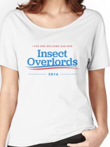 I For One Welcome Our New Insect Overlords 2016 T-Shirt Women's Relaxed Fit T-Shirt