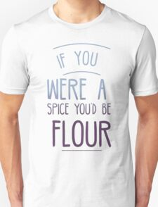 You'd Be Flour Unisex T-Shirt