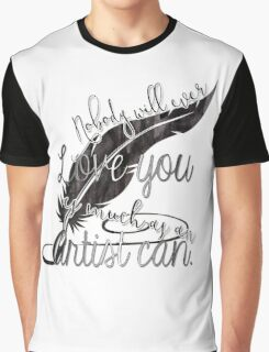 nobody will ever love you as much as an artist can Graphic T-Shirt