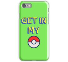 Get In My Pokeball iPhone Case/Skin