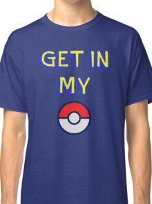 Get In My Pokeball Classic T-Shirt