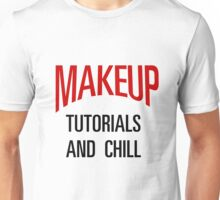 MAKEUP TUTORIALS & CHILL Unisex T-Shirt