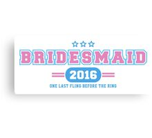 Bridesmaid Team T-shirt - One Last Fling Before The Ring Canvas Print