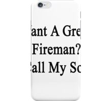 Want A Great Fireman? Call My Son iPhone Case/Skin