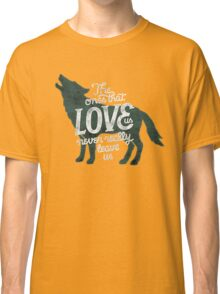 The Ones That Love Us Never Really Leave Us Classic T-Shirt