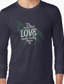 The Ones That Love Us Never Really Leave Us Long Sleeve T-Shirt