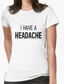 I Have A Headache Womens Fitted T-Shirt