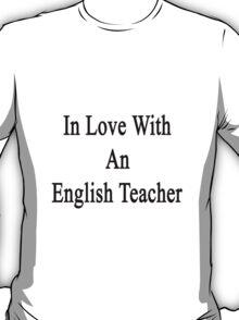 In Love With An English Teacher  T-Shirt