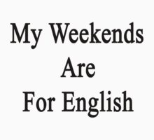 My Weekends Are For English  by supernova23
