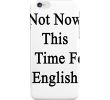 Not Now This Is Time For English  iPhone Case/Skin