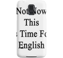 Not Now This Is Time For English  Samsung Galaxy Case/Skin
