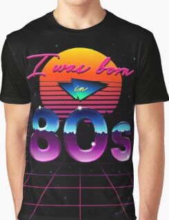 I was born in 80s Graphic T-Shirt