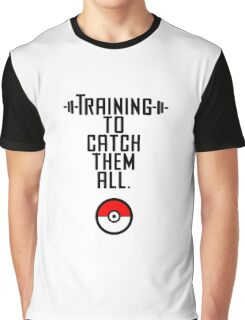 Training to Catch Them all Graphic T-Shirt