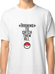 Training to Catch Them all Classic T-Shirt