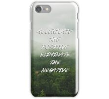 Accentuate the Positive, Eliminate the Negative iPhone Case/Skin