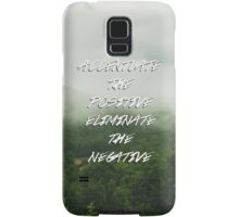 Accentuate the Positive, Eliminate the Negative Samsung Galaxy Case/Skin