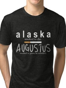 Alaska Smoked to Die. Augustus Smoked to Prove He Wouldn't. Tri-blend T-Shirt