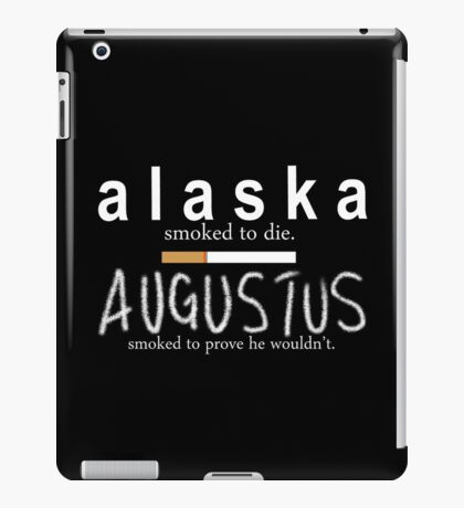 Alaska Smoked to Die. Augustus Smoked to Prove He Wouldn't. iPad Case/Skin