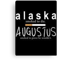 Alaska Smoked to Die. Augustus Smoked to Prove He Wouldn't. Canvas Print