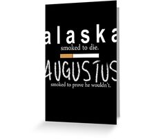 Alaska Smoked to Die. Augustus Smoked to Prove He Wouldn't. Greeting Card