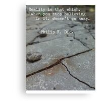 Philip K. Dick Quote - Reality Canvas Print