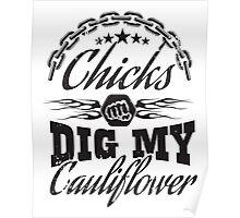 Chicks dig my cauliflower Poster