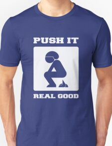 PUSH IT REAL GOOD. POOPING FUNNY ART. Unisex T-Shirt
