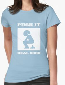 PUSH IT REAL GOOD. POOPING FUNNY ART. Womens Fitted T-Shirt