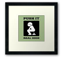 PUSH IT REAL GOOD. POOPING FUNNY ART. Framed Print
