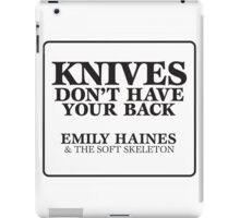 Knives Don't Have your back emily haines & the soft skeleton  iPad Case/Skin
