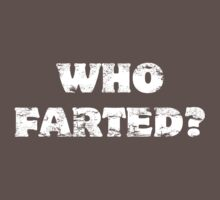 Who Farted? White Text by Evan Wimperis