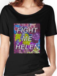 Fight Me Helen Women's Relaxed Fit T-Shirt