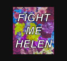 Fight Me Helen Unisex T-Shirt
