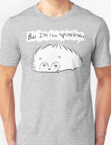 But I'm Too Spineless T-Shirt